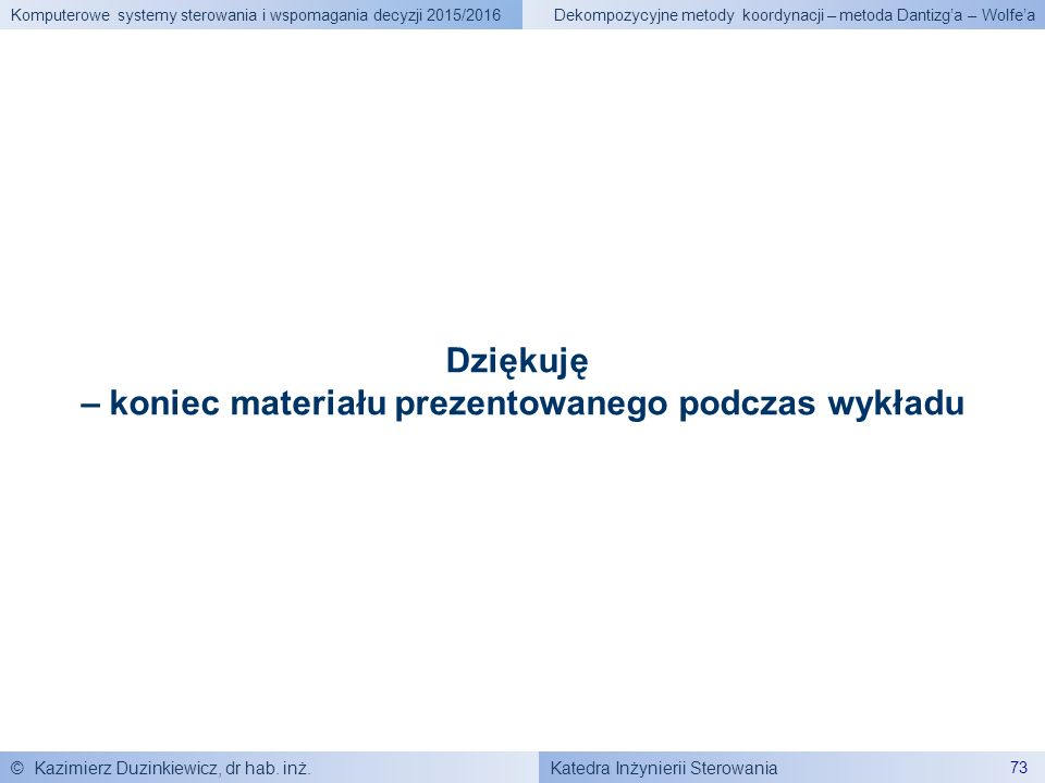 Katedra Inżynierii Sterowania Komputerowe systemy sterowania i wspomagania decyzji 2015/2016 © Kazimierz Duzinkiewicz, dr hab. inż. 73 Dekompozycyjne