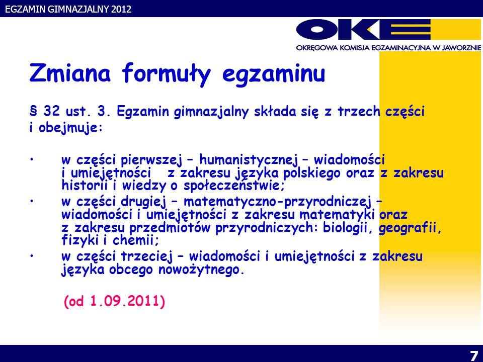 EGZAMIN GIMNAZJALNY 2012 7 Zmiana formuły egzaminu § 32 ust.