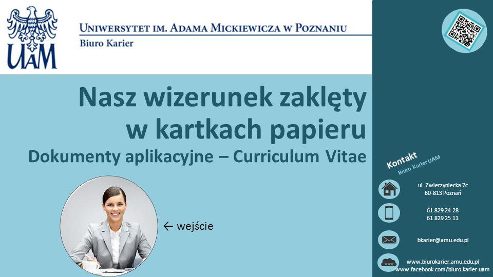 Nasz wizerunek zaklęty w kartkach papieru Dokumenty aplikacyjne – Curriculum Vitae Kontakt Biuro Karier UAM ul.