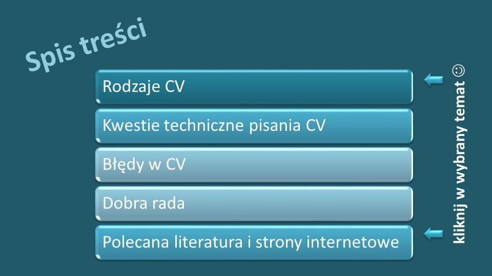 Spis treści Rodzaje CVKwestie techniczne pisania CVBłędy w CVDobra radaPolecana literatura i strony internetowe kliknij w wybrany temat