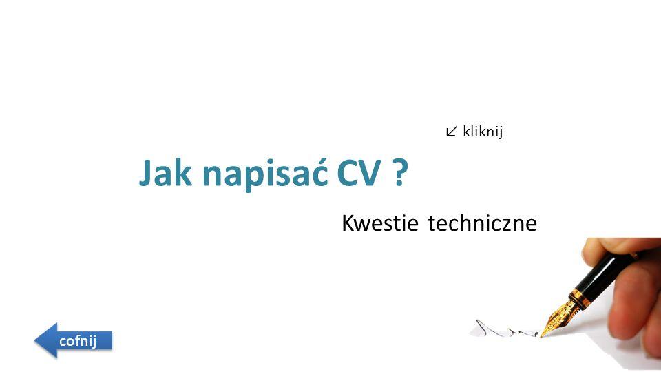 Jak napisać CV Kwestie techniczne cofnij ↙ kliknij