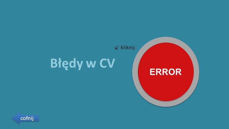Błędy w CV cofnij ERROR ↙ kliknij