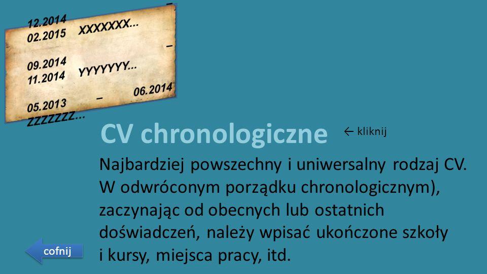 CV chronologiczne Najbardziej powszechny i uniwersalny rodzaj CV.