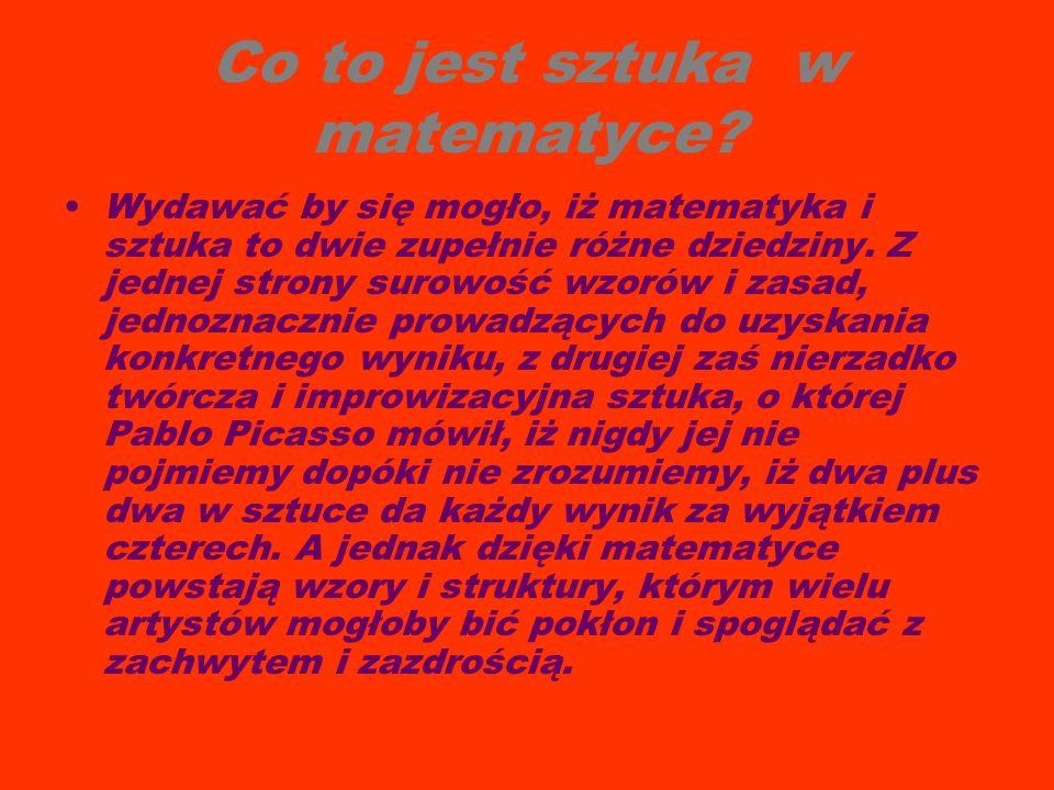 Co to jest sztuka w matematyce? Wydawać by się mogło, iż matematyka i sztuka to dwie zupełnie różne dziedziny. Z jednej strony surowość wzorów i zasad