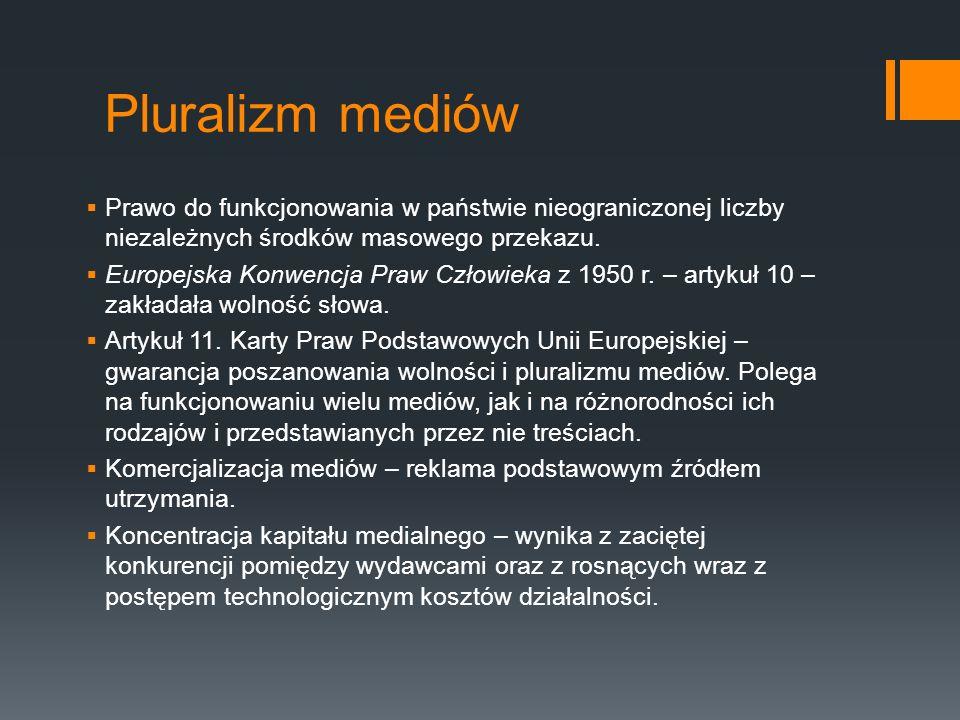 Pluralizm mediów  Prawo do funkcjonowania w państwie nieograniczonej liczby niezależnych środków masowego przekazu.