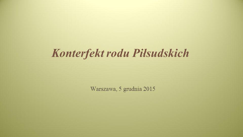 Konterfekt rodu Piłsudskich Warszawa, 5 grudnia 2015