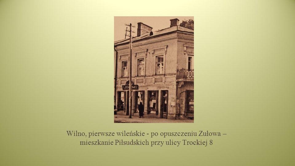 Wilno, pierwsze wileńskie - po opuszczeniu Zułowa – mieszkanie Piłsudskich przy ulicy Trockiej 8