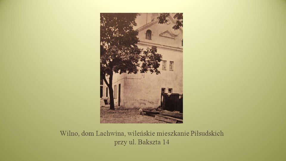 Wilno, dom Lachwina, wileńskie mieszkanie Piłsudskich przy ul. Bakszta 14