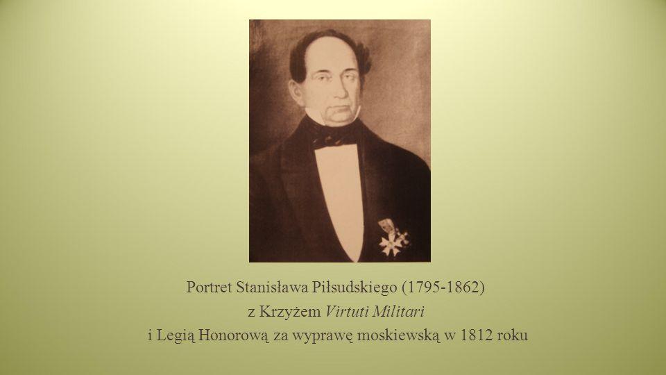 Portret Stanisława Piłsudskiego (1795-1862) z Krzyżem Virtuti Militari i Legią Honorową za wyprawę moskiewską w 1812 roku