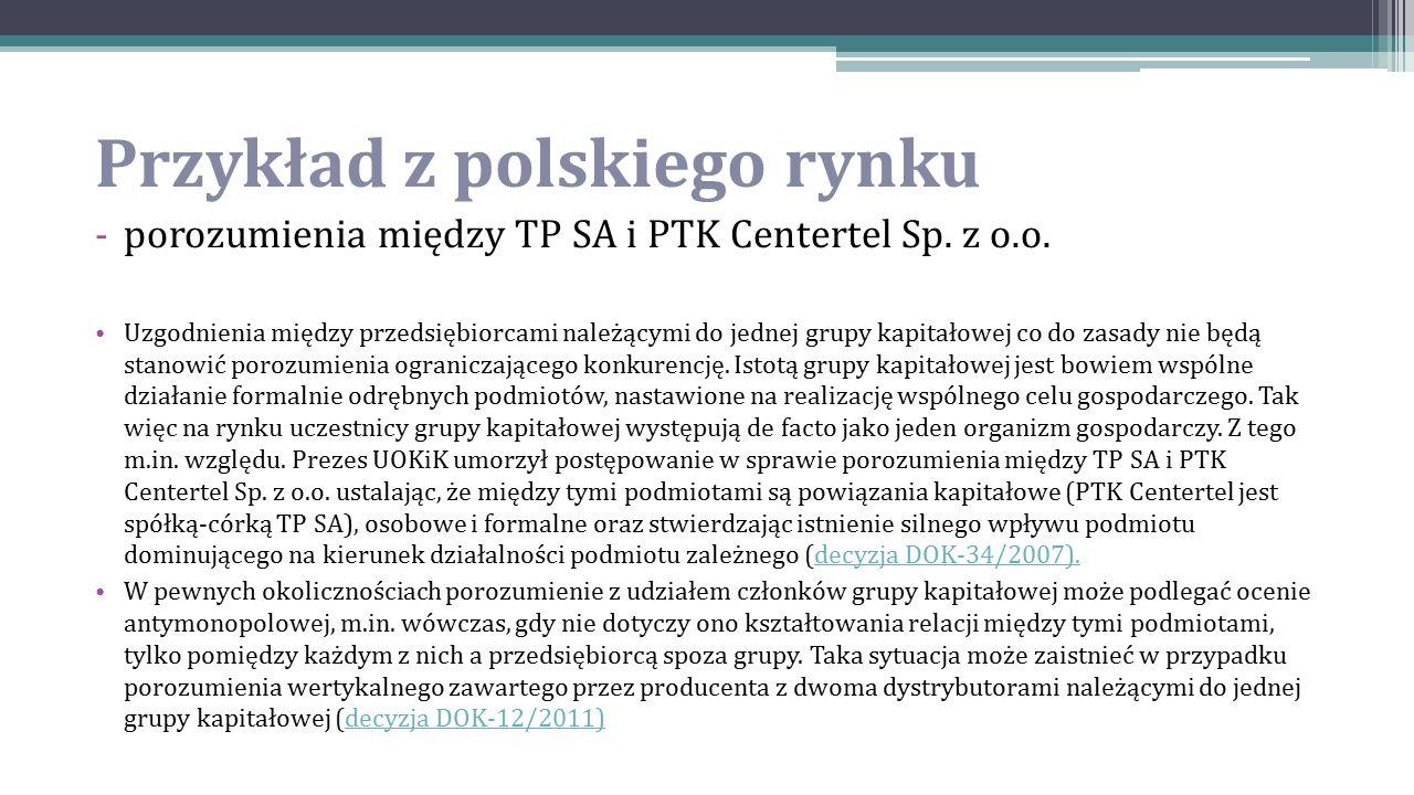 Przykład z polskiego rynku -porozumienia między TP SA i PTK Centertel Sp. z o.o. Uzgodnienia między przedsiębiorcami należącymi do jednej grupy kapita