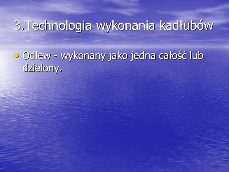 3.Technologia wykonania kadłubów Odlew - wykonany jako jedna całość lub dzielony. Odlew - wykonany jako jedna całość lub dzielony.
