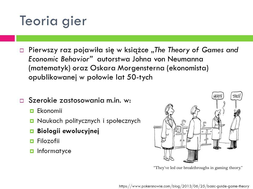 """Teoria gier  Pierwszy raz pojawiła się w książce """"The Theory of Games and Economic Behavior autorstwa Johna von Neumanna (matematyk) oraz Oskara Morgensterna (ekonomista) opublikowanej w połowie lat 50-tych  Szerokie zastosowania m.in."""