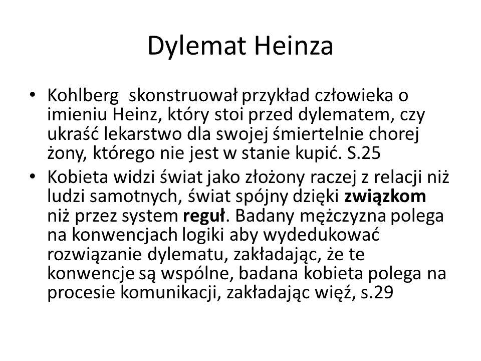 Dylemat Heinza Kohlberg skonstruował przykład człowieka o imieniu Heinz, który stoi przed dylematem, czy ukraść lekarstwo dla swojej śmiertelnie chorej żony, którego nie jest w stanie kupić.