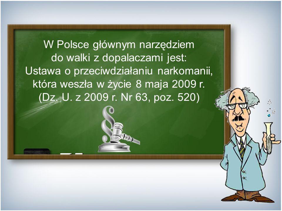 W Polsce głównym narzędziem do walki z dopalaczami jest: Ustawa o przeciwdziałaniu narkomanii, która weszła w życie 8 maja 2009 r.