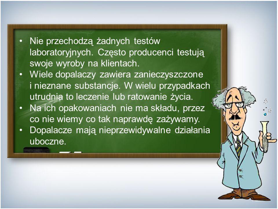 Nie przechodzą żadnych testów laboratoryjnych.Często producenci testują swoje wyroby na klientach.