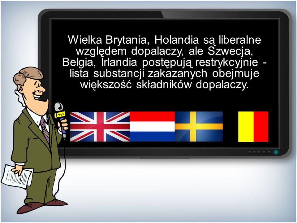 Wielka Brytania, Holandia są liberalne względem dopalaczy, ale Szwecja, Belgia, Irlandia postępują restrykcyjnie - lista substancji zakazanych obejmuje większość składników dopalaczy.