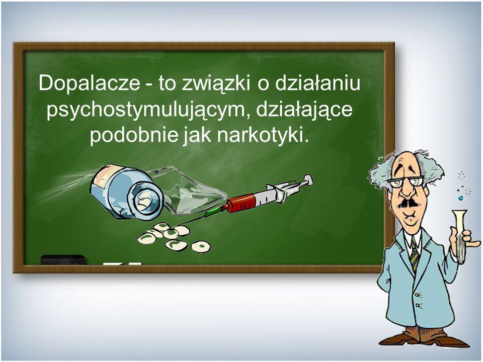 Dopalacze - to związki o działaniu psychostymulującym, działające podobnie jak narkotyki.