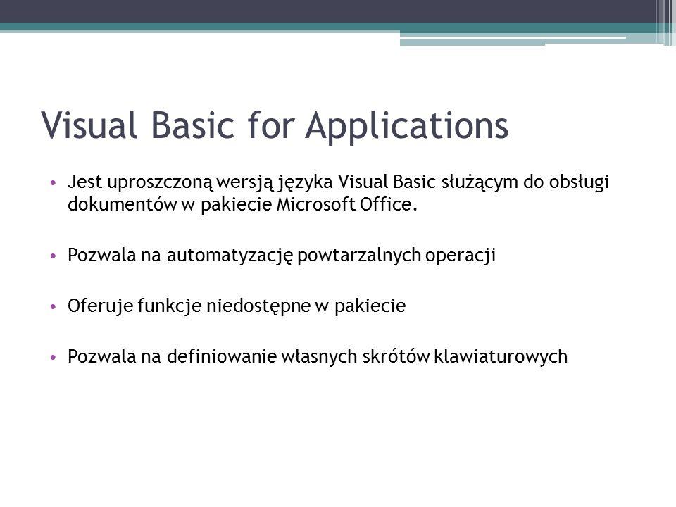 Visual Basic for Applications Jest uproszczoną wersją języka Visual Basic służącym do obsługi dokumentów w pakiecie Microsoft Office.