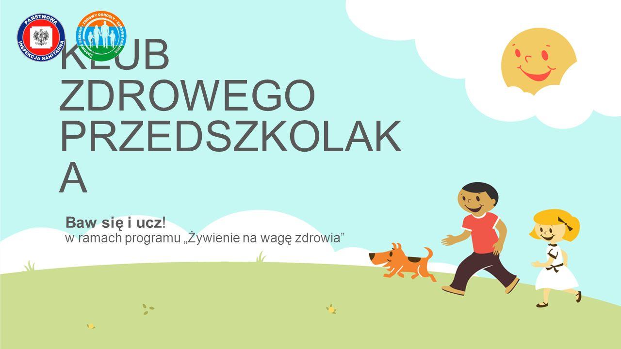 """KLUB ZDROWEGO PRZEDSZKOLAK A Baw się i ucz! w ramach programu """"Żywienie na wagę zdrowia"""