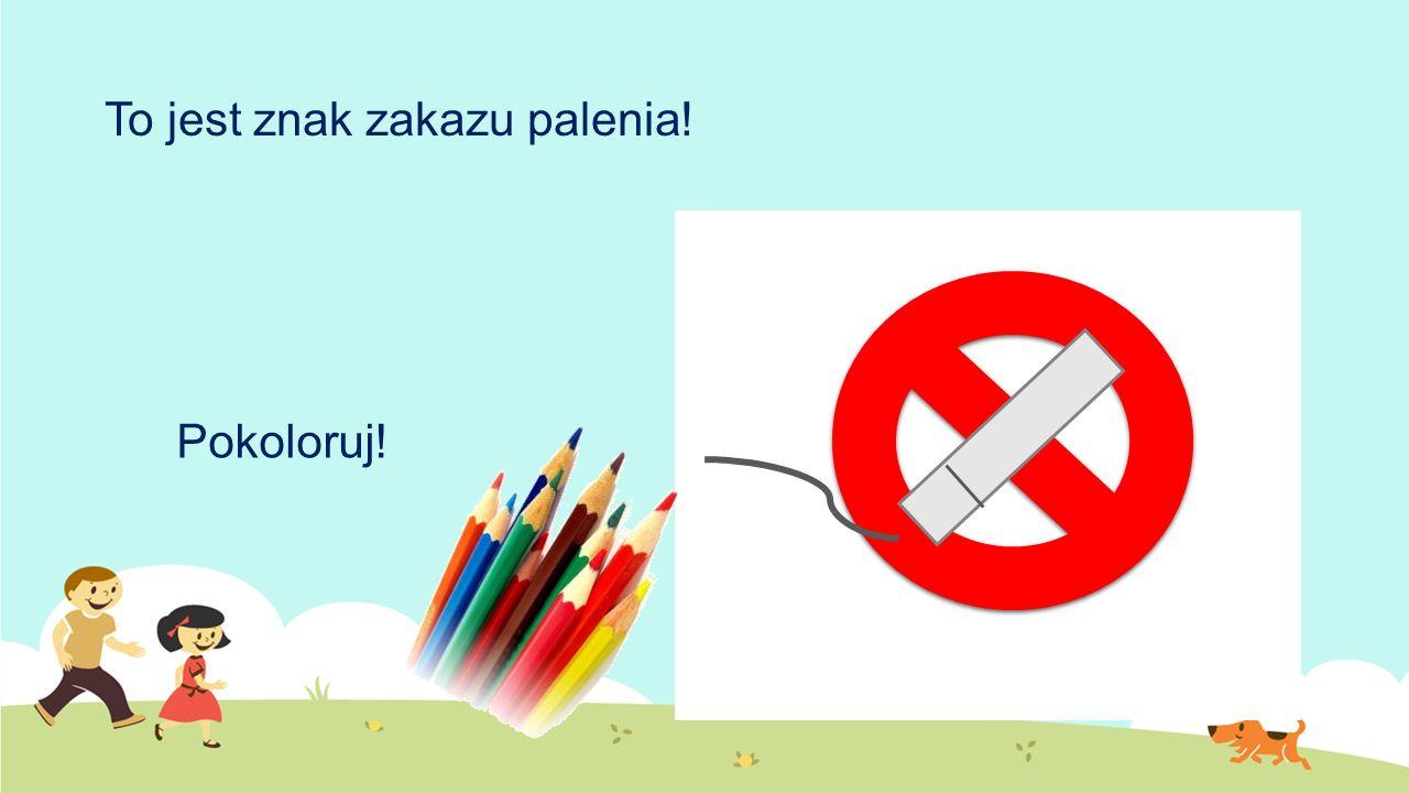 To jest znak zakazu palenia! Pokoloruj!