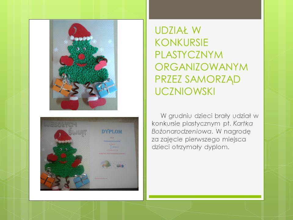 UDZIAŁ W KONKURSIE PLASTYCZNYM ORGANIZOWANYM PRZEZ SAMORZĄD UCZNIOWSKI W grudniu dzieci brały udział w konkursie plastycznym pt.