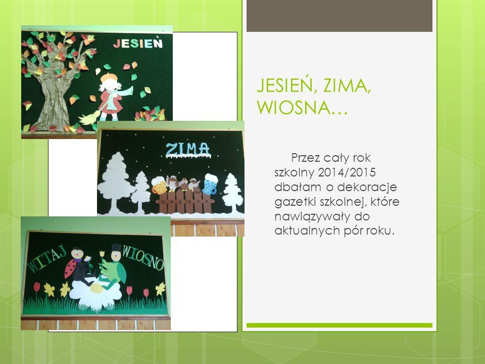 JESIEŃ, ZIMA, WIOSNA… Przez cały rok szkolny 2014/2015 dbałam o dekoracje gazetki szkolnej, które nawiązywały do aktualnych pór roku.