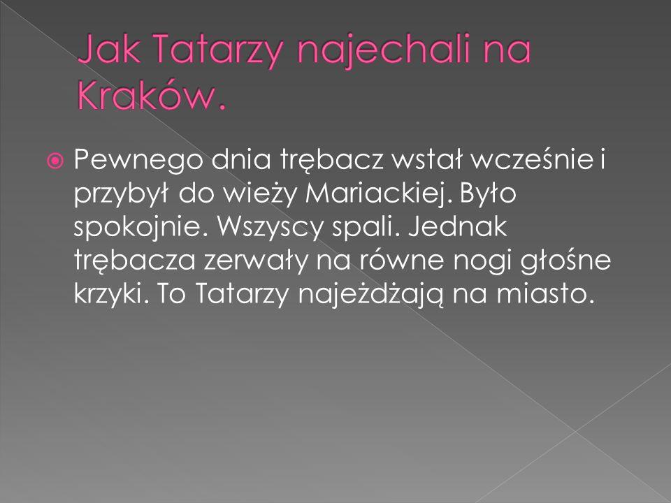  Trębacz natychmiast zagrał hejnał krakowski na cztery strony świata aby poinformować ludzi o niebezpiecznej sytuacji.