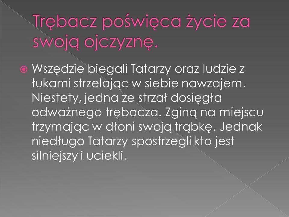  Wszędzie biegali Tatarzy oraz ludzie z łukami strzelając w siebie nawzajem.