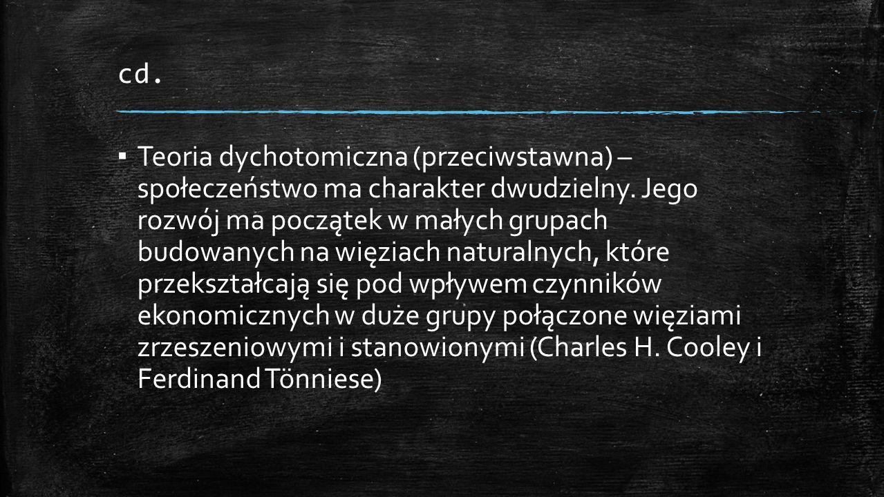 cd. ▪ Teoria dychotomiczna (przeciwstawna) – społeczeństwo ma charakter dwudzielny.