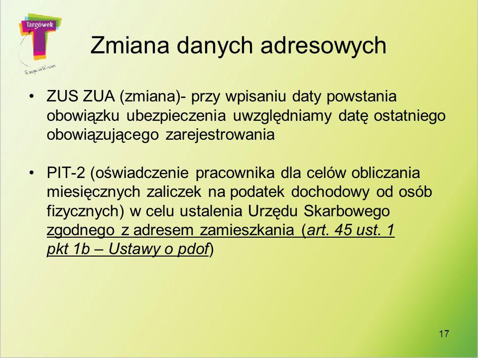 17 Zmiana danych adresowych ZUS ZUA (zmiana)- przy wpisaniu daty powstania obowiązku ubezpieczenia uwzględniamy datę ostatniego obowiązującego zarejes