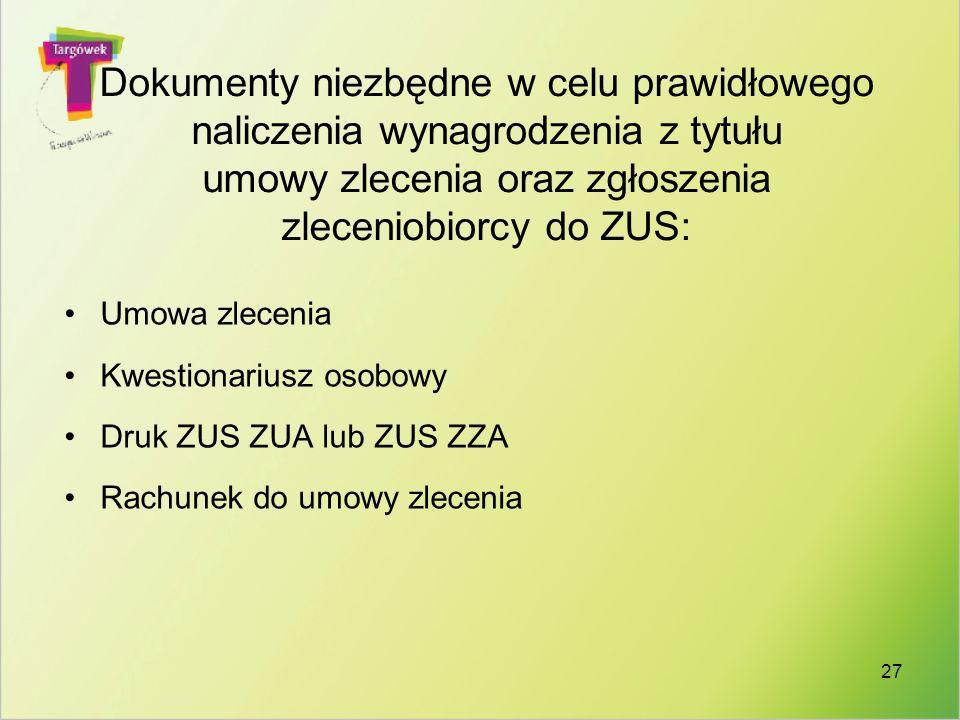 27 Dokumenty niezbędne w celu prawidłowego naliczenia wynagrodzenia z tytułu umowy zlecenia oraz zgłoszenia zleceniobiorcy do ZUS: Umowa zlecenia Kwes