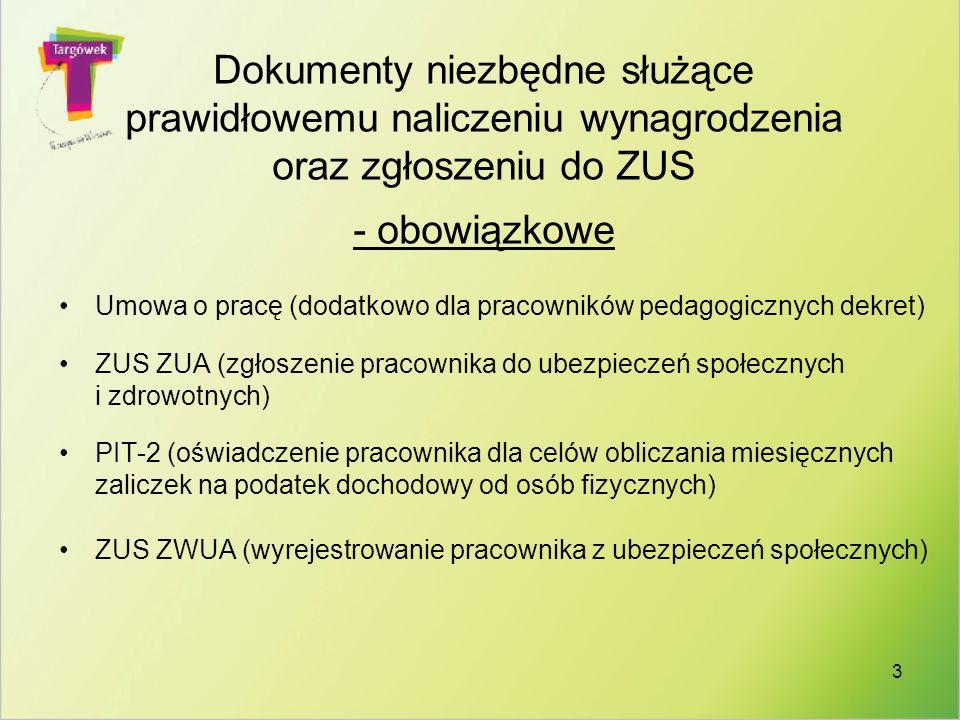 Umowa o pracę (dodatkowo dla pracowników pedagogicznych dekret) ZUS ZUA (zgłoszenie pracownika do ubezpieczeń społecznych i zdrowotnych) PIT-2 (oświad