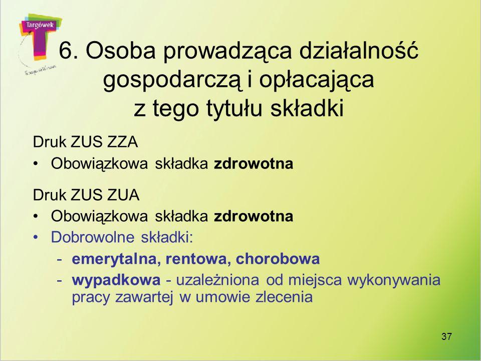 37 6. Osoba prowadząca działalność gospodarczą i opłacająca z tego tytułu składki Druk ZUS ZZA Obowiązkowa składka zdrowotna Druk ZUS ZUA Obowiązkowa