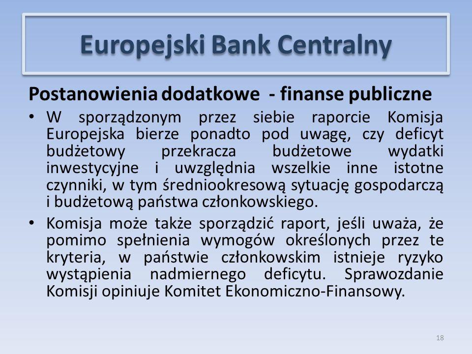 Postanowienia dodatkowe - finanse publiczne W sporządzonym przez siebie raporcie Komisja Europejska bierze ponadto pod uwagę, czy deficyt budżetowy przekracza budżetowe wydatki inwestycyjne i uwzględnia wszelkie inne istotne czynniki, w tym średniookresową sytuację gospodarczą i budżetową państwa członkowskiego.