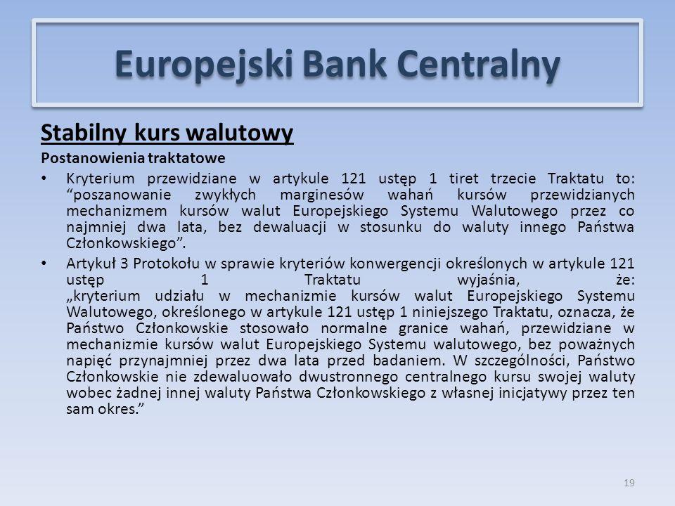 Stabilny kurs walutowy Postanowienia traktatowe Kryterium przewidziane w artykule 121 ustęp 1 tiret trzecie Traktatu to: poszanowanie zwykłych marginesów wahań kursów przewidzianych mechanizmem kursów walut Europejskiego Systemu Walutowego przez co najmniej dwa lata, bez dewaluacji w stosunku do waluty innego Państwa Członkowskiego .