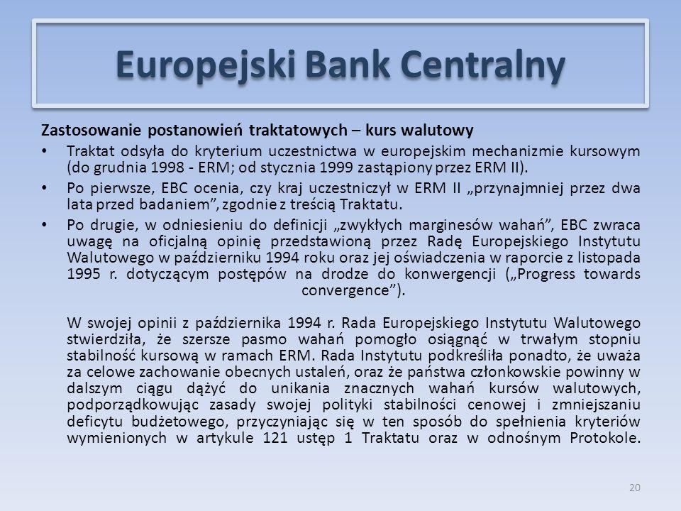 Zastosowanie postanowień traktatowych – kurs walutowy Traktat odsyła do kryterium uczestnictwa w europejskim mechanizmie kursowym (do grudnia 1998 - ERM; od stycznia 1999 zastąpiony przez ERM II).