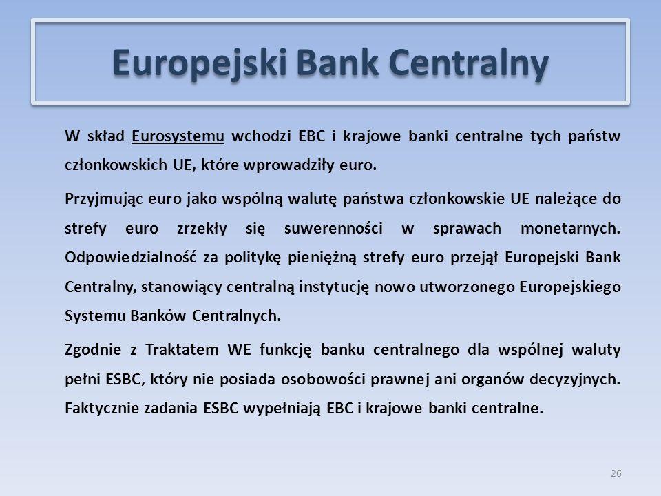 W skład Eurosystemu wchodzi EBC i krajowe banki centralne tych państw członkowskich UE, które wprowadziły euro.