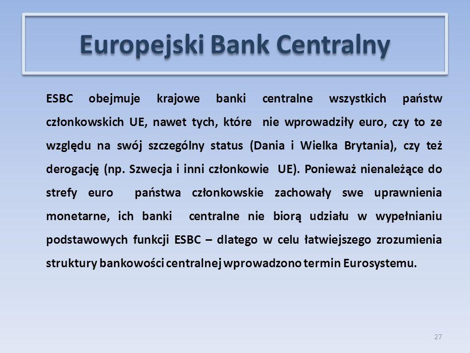 ESBC obejmuje krajowe banki centralne wszystkich państw członkowskich UE, nawet tych, które nie wprowadziły euro, czy to ze względu na swój szczególny status (Dania i Wielka Brytania), czy też derogację (np.