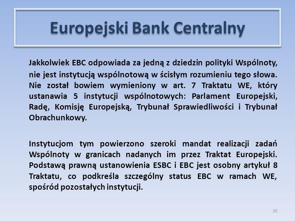 Jakkolwiek EBC odpowiada za jedną z dziedzin polityki Wspólnoty, nie jest instytucją wspólnotową w ścisłym rozumieniu tego słowa.