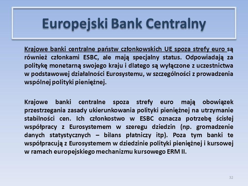 Krajowe banki centralne państw członkowskich UE spoza strefy euro są również członkami ESBC, ale mają specjalny status.