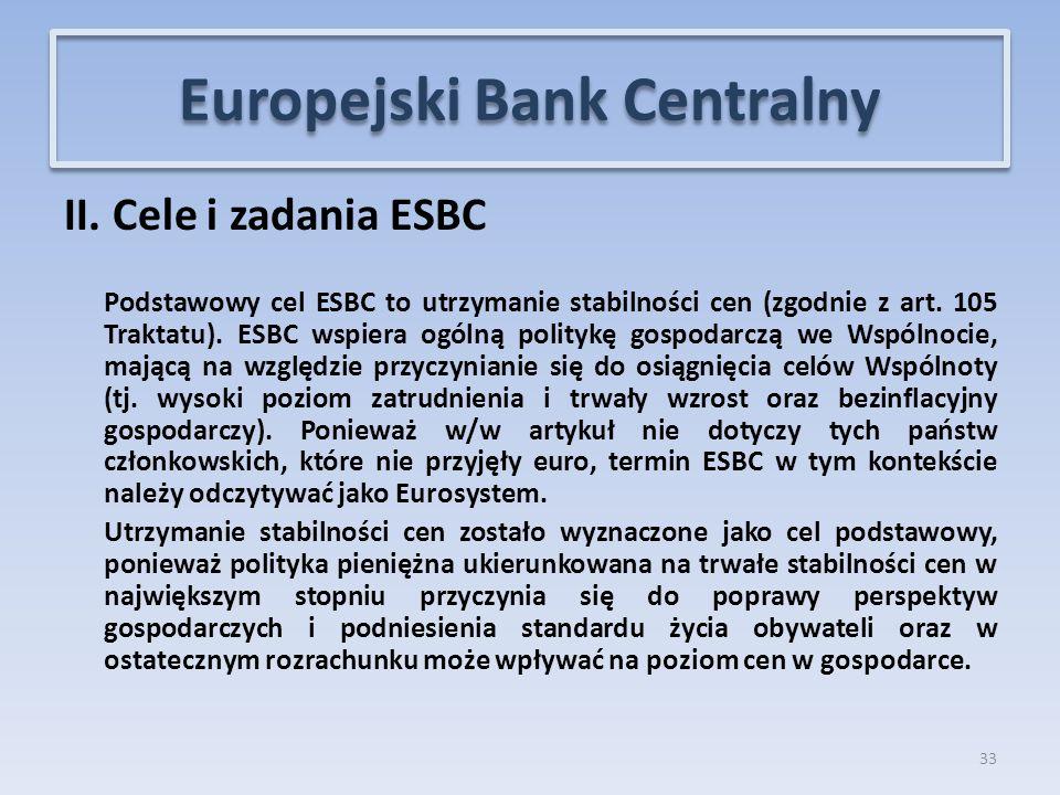 II.Cele i zadania ESBC Podstawowy cel ESBC to utrzymanie stabilności cen (zgodnie z art.
