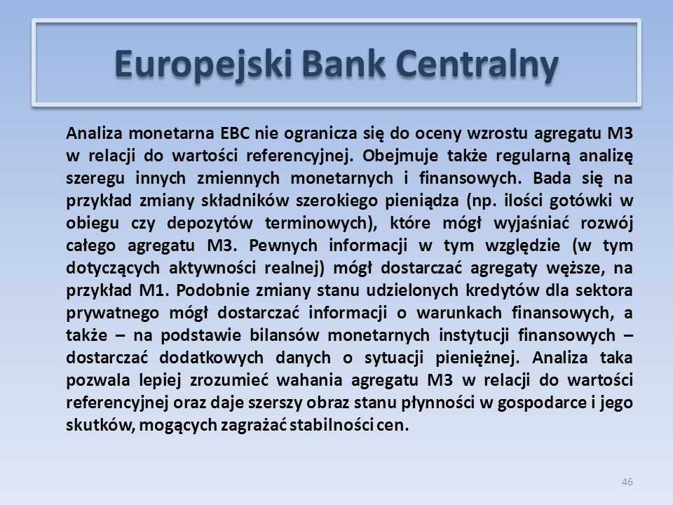 Analiza monetarna EBC nie ogranicza się do oceny wzrostu agregatu M3 w relacji do wartości referencyjnej.