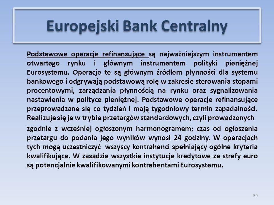 Podstawowe operacje refinansujące są najważniejszym instrumentem otwartego rynku i głównym instrumentem polityki pieniężnej Eurosystemu.