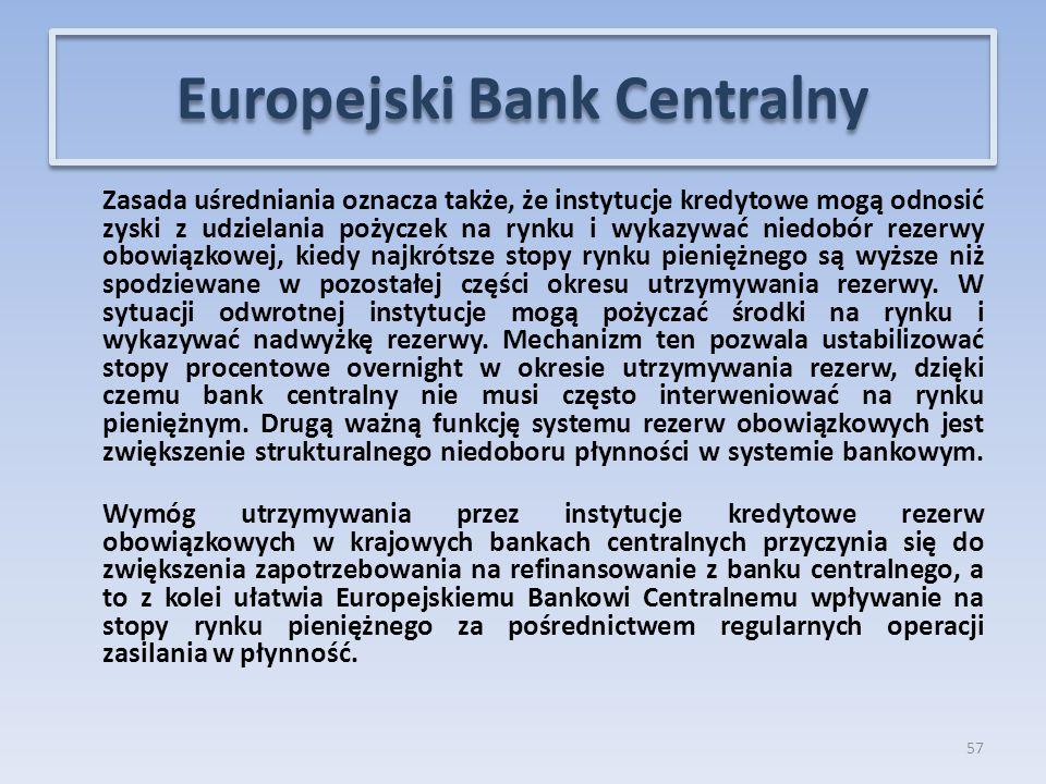 Zasada uśredniania oznacza także, że instytucje kredytowe mogą odnosić zyski z udzielania pożyczek na rynku i wykazywać niedobór rezerwy obowiązkowej, kiedy najkrótsze stopy rynku pieniężnego są wyższe niż spodziewane w pozostałej części okresu utrzymywania rezerwy.