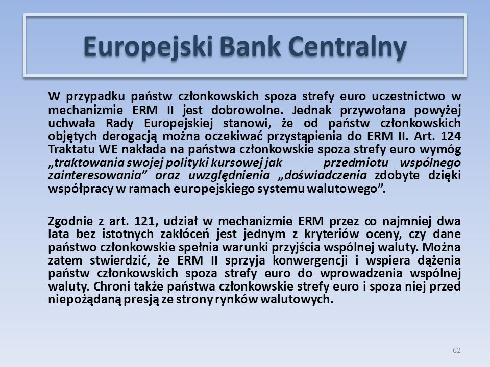 W przypadku państw członkowskich spoza strefy euro uczestnictwo w mechanizmie ERM II jest dobrowolne.