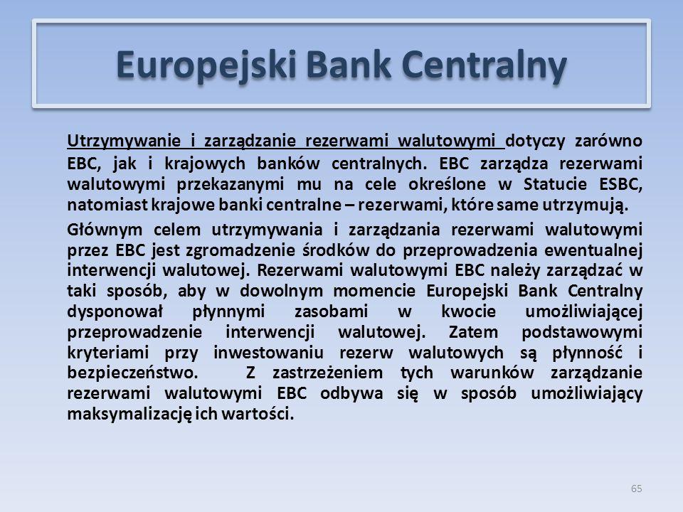 Utrzymywanie i zarządzanie rezerwami walutowymi dotyczy zarówno EBC, jak i krajowych banków centralnych.