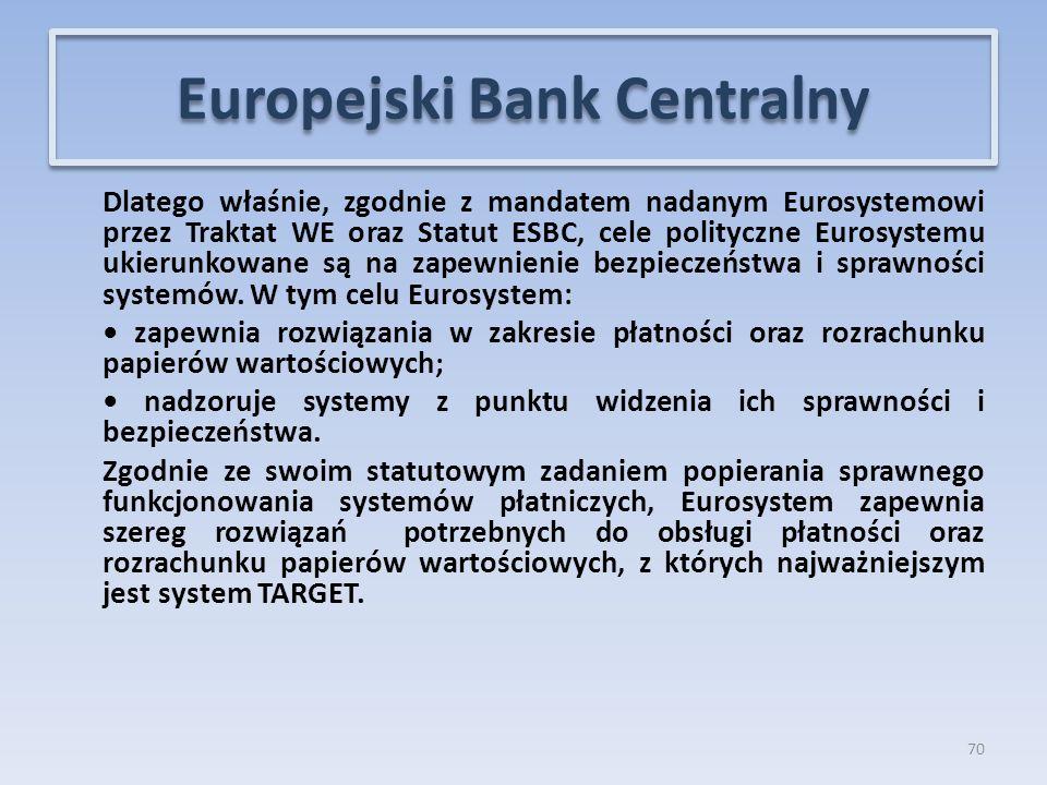 Dlatego właśnie, zgodnie z mandatem nadanym Eurosystemowi przez Traktat WE oraz Statut ESBC, cele polityczne Eurosystemu ukierunkowane są na zapewnienie bezpieczeństwa i sprawności systemów.