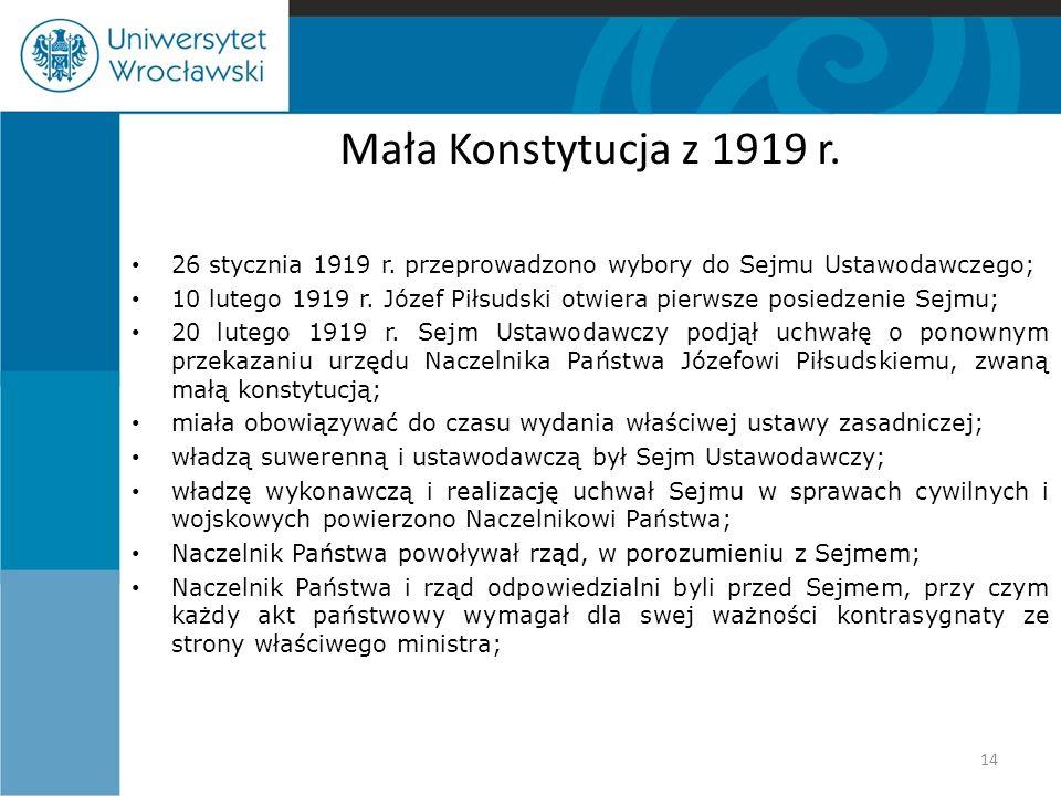 Mała Konstytucja z 1919 r. 26 stycznia 1919 r. przeprowadzono wybory do Sejmu Ustawodawczego; 10 lutego 1919 r. Józef Piłsudski otwiera pierwsze posie