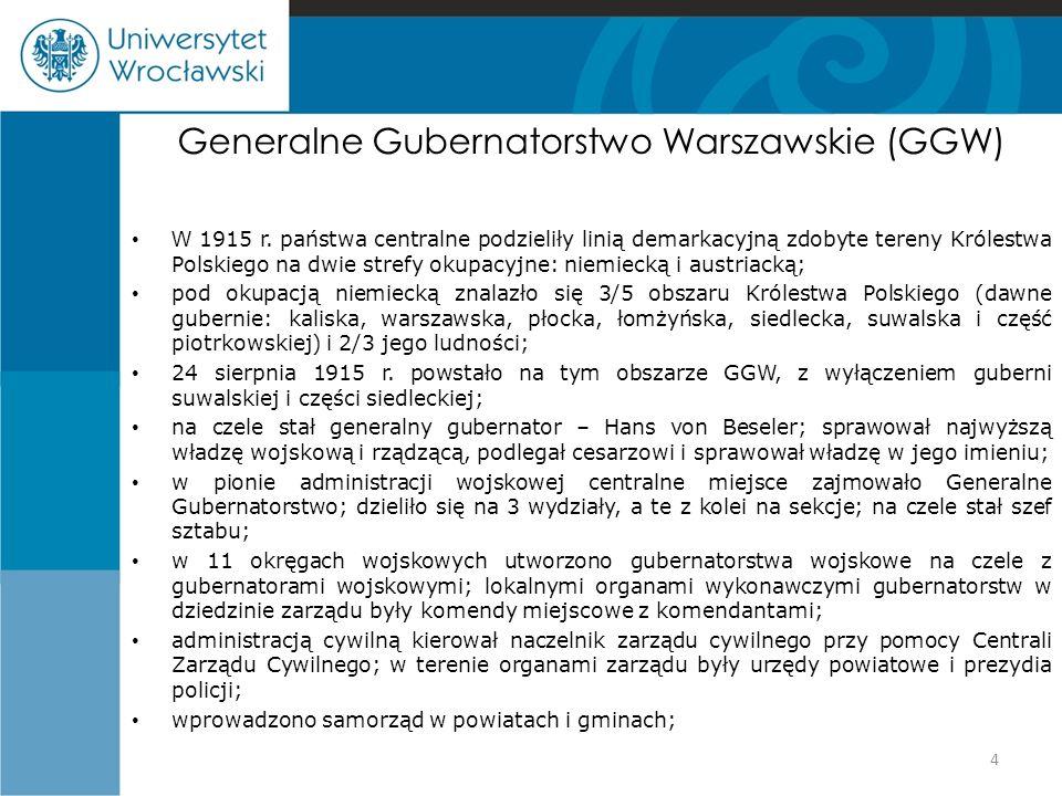 Generalne Gubernatorstwo Warszawskie (GGW) W 1915 r. państwa centralne podzieliły linią demarkacyjną zdobyte tereny Królestwa Polskiego na dwie strefy