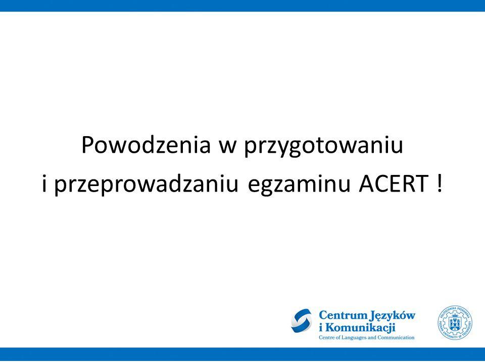 Powodzenia w przygotowaniu i przeprowadzaniu egzaminu ACERT !
